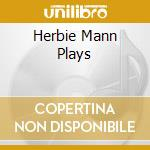 HERBIE MANN PLAYS cd musicale di MANN HERBIE