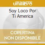 SOY LOCO POR TI AMERICA cd musicale di GIL GILBERTO