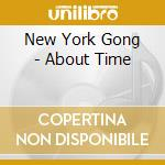 ABOUT TIME cd musicale di NEW YORK GONG