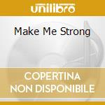 MAKE ME STRONG cd musicale di NEVILLE AARON