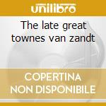 The late great townes van zandt cd musicale