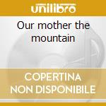 Our mother the mountain cd musicale