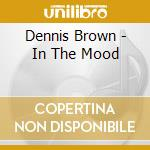 IN THE MOOD cd musicale di BROWN DENNIS