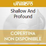 SHALLOW AND PROFOUND cd musicale di YONDERBOI(spot birra DREHER)
