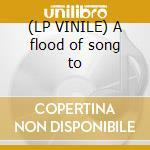 (LP VINILE) A flood of song to lp vinile