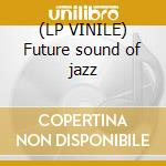 (LP VINILE) Future sound of jazz lp vinile