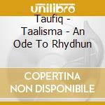 Taufiq - Taalisma - An Ode To Rhydhun cd musicale di TAUFIQ
