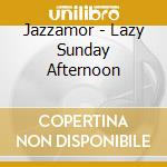 LAZY SUNDAY AFTERNOON cd musicale di JAZZAMOR