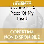 Jazzamor - A Piece Of My Heart cd musicale di ARTISTI VARI
