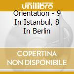 Orientation - 9 In Istanbul, 8 In Berlin cd musicale di ORIENTATION