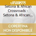Setona & African Crossroads - Setona & African Crossroads cd musicale di SETONA