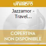 Jazzamor - Travel... cd musicale di JAZZAMOR