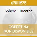 BREATHE cd musicale di SPHERE