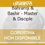 Bahramji & Bashir - Master & Disciple cd musicale di BAHRAMJI & BASHIR