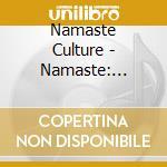 Namaste Culture - Namaste: Cultures cd musicale di ARTISTI VARI
