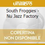 South Froggies - Nu Jazz Factory cd musicale di Froggie South
