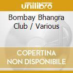 Bombay Bhangra Club cd musicale di ARTISTI VARI