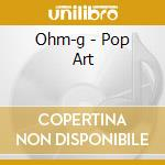 POP ART cd musicale di OHM-G