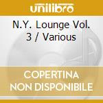 Various - N.Y. Lounge Vol. 3 cd musicale di ARTISTI VARI