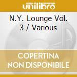 N.Y. LOUNGE 3 cd musicale di ARTISTI VARI
