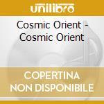 Cosmic Orient - Cosmic Orient cd musicale di Orient Cosmic