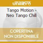 Tango Motion - Neo Tango Chill cd musicale di ARTISTI VARI