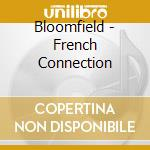 Bloomfield - French Connection cd musicale di BLOOMFIELD