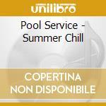 Pool Service - Summer Chill cd musicale di ARTISTI VARI