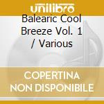 Balearic Cool Breeze Vol. 1 cd musicale di ARTISTI VARI