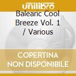 BALEARIC COOL BREEZE VOL. 1 cd musicale di ARTISTI VARI