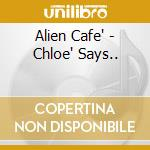 CHLOE' SAYS... cd musicale di Cafe' Alient