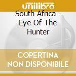 SOUTH AFRICA - EYE OF THE HUNTER          cd musicale di Artisti Vari