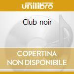 Club noir cd musicale di BLOOMFIELD