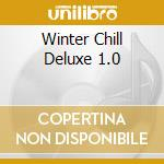 Winter chill deluxe 1.0 cd musicale di ARTISTI VARI