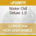 Various - Winter Chill Deluxe 1.0 cd musicale di ARTISTI VARI