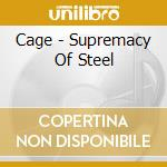 Cage - Supremacy Of Steel cd musicale di Cage