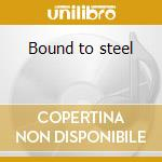 Bound to steel cd musicale di Gladiators
