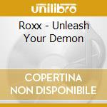 UNLEASH YOUR DEMON                        cd musicale di The Roxx