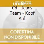 CD - JEANS TEAM - KOPF AUF cd musicale di JEANS TEAM
