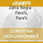 Zafra Negra - Para'ti, Para'ti cd musicale di Negra Zafra