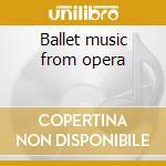Ballet music from opera cd musicale di Verdi-gounod-wagner
