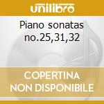 Piano sonatas no.25,31,32 cd musicale di Beethoven