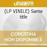 (LP VINILE) Same title lp vinile