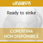Ready to strike cd musicale di Kobra King