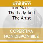 THE LADY AND THE ARTIST cd musicale di JON MARK