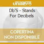 Db'S - Stands For Decibels cd musicale di The Db's