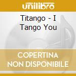 I TANGO YOU! cd musicale di TITANGO
