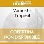 Various - Vamos! - Tropical cd musicale di ARTISTI VARI