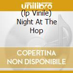 (LP VINILE) NIGHT AT THE HOP lp vinile di Artisti Vari