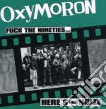 Oxymoron - Fuck The Nineties - Here S Our Noize cd musicale di Oxymoron